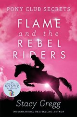 Flame and the Rebel Riders (Pony Club Secrets, Book 9) | Stacy Gregg |