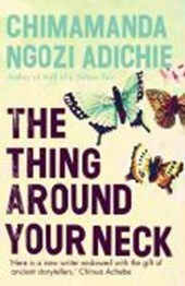 The Thing Around Your Neck | Chimamanda Ngozi Adichie |