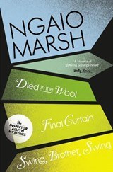 Died in the Wool / Final Curtain / Swing, Brother, Swing | Ngaio Marsh |