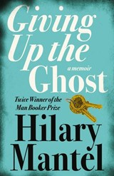 Giving up the Ghost: A memoir | Hilary Mantel |