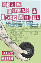 Sex & Bowls & Rock and Roll | Alex Marsh |