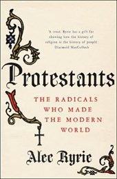 Protestants | Alec Ryrie |
