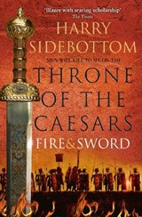 Fire and Sword (Throne of the Caesars, Book 3) | Harry Sidebottom |