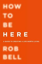 How To Be Here | Rob Bell |