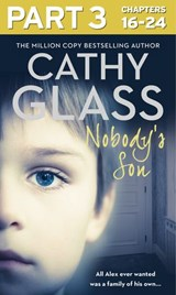 Nobody's Son: Part 3 of 3: All Alex ever wanted was a family of his own | Cathy Glass |