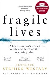 Fragile Lives: A Heart Surgeon's Stories of Life and Death on the Operating Table | Stephen Westaby |