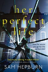 Her Perfect Life: A gripping debut psychological thriller with a killer twist | Sam Hepburn |