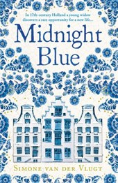 Midnight Blue: A gripping historical novel about the birth of Delft pottery, set in the Dutch Golden Age | Simone Van Der Vlugt |