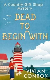 Dead to Begin With (A Country Gift Shop Cozy Mystery series, Book 1) | Vivian Conroy |