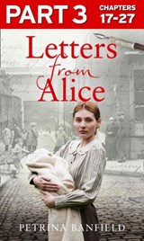 Letters from Alice: Part 3 of 3: A tale of hardship and hope. A search for the truth. | Petrina Banfield |