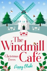 The Windmill Café: Christmas Trees (The Windmill Café, Book 3) | Poppy Blake |