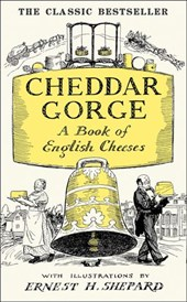 Cheddar Gorge: A Book of English Cheeses