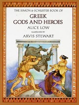 The Simon & Schuster Book of Greek Gods and Heroes | Alice Low |