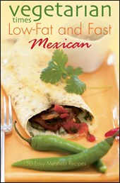 Vegetarian Times Low-Fat & Fast Mexican | Editors of Vegetarian Times |