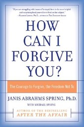 How Can I Forgive You? | Janis A. Spring |