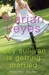 Lucy Sullivan Is Getting Married | Marian Keyes |