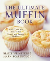 The Ultimate Muffin Book | Weinstein, Bruce ; Scarbrough, Mark |