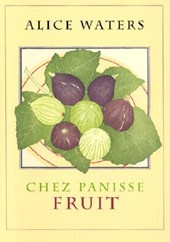 Chez Panisse Fruit | Waters, Alice ; Tangren, Alan ; Streiff, Fritz |