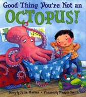 Good Thing You're Not an Octopus! | Julie Markes |