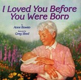 I Loved You Before You Were Born | Anne Bowen |