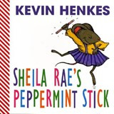 Sheila Rae's Peppermint Stick | Kevin Henkes |