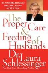 The Proper Care and Feeding of Husbands | Laura Schlessinger |