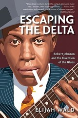 Escaping The Delta | Elijah Wald |