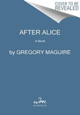 After Alice | Gregory Maguire |
