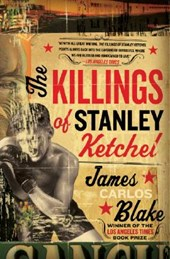 The Killings of Stanley Ketchel | James Carlos Blake |