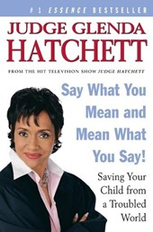 Say What You Mean and Mean What You Say! | Glenda Hatchett |