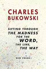 Sifting Through the Madness for the Word, the Line, the Way | Charles Bukowski |