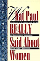What Paul Really Said about Women | John T. Bristow |