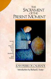 The Sacrament of the Present Moment | Jean-Pierre De Caussade |