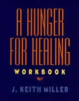 A Hunger for Healing Workbook | J. Keith Miller |