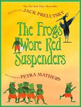 The Frogs Wore Red Suspenders | Jack Prelutsky |