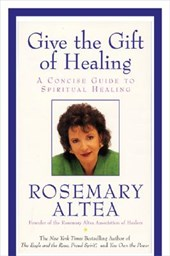 Give the Gift of Healing | Rosemary Altea |