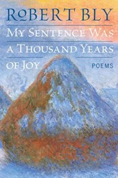 My Sentence Was a Thousand Years of Joy | Robert Bly |