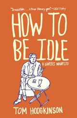 How to Be Idle | Tom Hodgkinson |