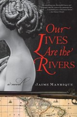 Our Lives Are the Rivers | Jaime Manrique |