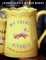My French Kitchen | Harris, Joanne ; Warde, Fran |