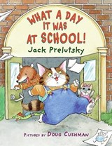 What a Day It Was at School! | Jack Prelutsky |