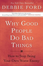 Why Good People Do Bad Things | Debbie Ford |