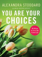 You Are Your Choices | Alexandra Stoddard |