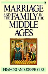 Marriage and the Family in the Middle Ages | Frances Gies |