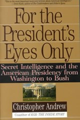 For the President's Eyes Only | Christopher Andrew & Christopher M. Andrew |