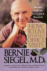How to Live Between Office Visits | Bernie S. Siegel |