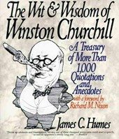 The Wit and Wisdom of Winston Churchill | James C. Humes |