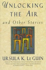 Unlocking the Air and Other Stories | Ursula K. Le Guin |