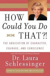 How Could You Do That?! | Laura C. Schlessinger |