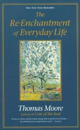 The Re-Enchantment of Everyday Life | Thomas Moore |